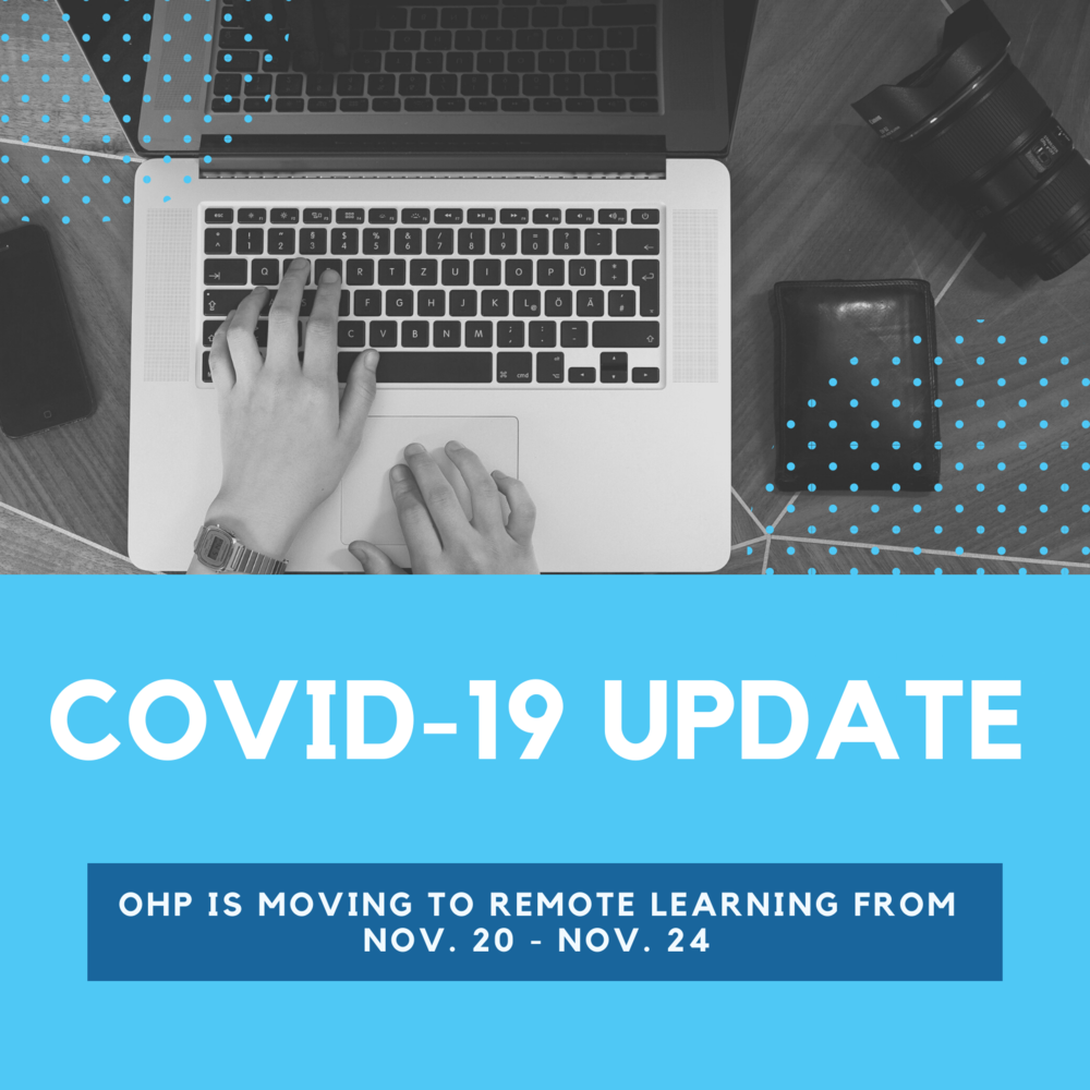 OHP will be in remote learning from Nov. 20-Nov. 24.